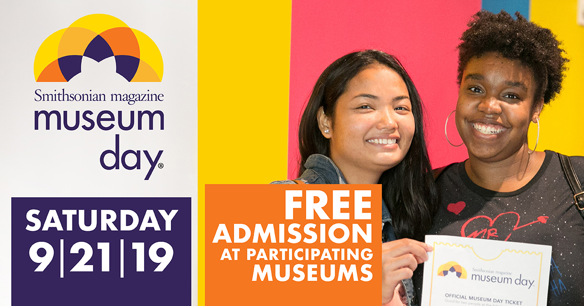 Smithsonian magazine Museum Day, Saturday, September 21, 2019.  Free admission at participating museums.